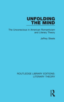 Unfolding the Mind : The Unconscious in American Romanticism and Literary Theory, Hardback Book