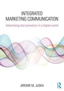 Integrated Marketing Communication : Advertising and Promotion in a Digital World, Paperback / softback Book