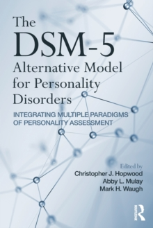The DSM-5 Alternative Model for Personality Disorders : Integrating Multiple Paradigms of Personality Assessment, Paperback / softback Book