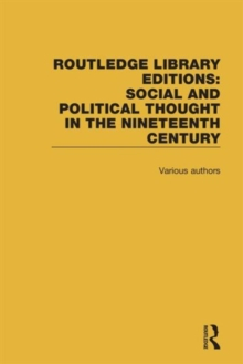 Routledge Library Editions: Social and Political Thought in the Nineteenth Century, Hardback Book