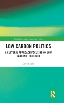 Low Carbon Politics : A Cultural Approach Focusing on Low Carbon Electricity, Hardback Book
