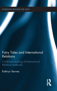 Fairy Tales and International Relations : A Folklorist Reading of IR Textbooks, Hardback Book