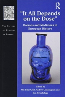 It All Depends on the Dose : Poisons and Medicines in European History, Hardback Book