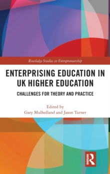 Enterprising Education in UK Higher Education : Challenges for Theory and Practice, Hardback Book