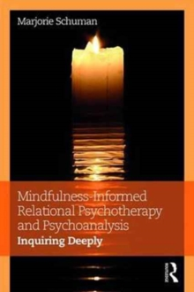 Mindfulness-Informed Relational Psychotherapy and Psychoanalysis : Inquiring Deeply, Paperback / softback Book