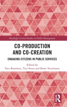 Co-Production and Co-Creation : Engaging Citizens in Public Services, Hardback Book