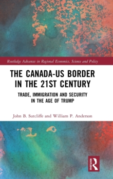 The Canada-US Border in the 21st Century : Trade, Immigration and Security in the Age of Trump, Hardback Book