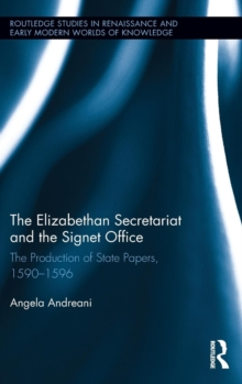 The Elizabethan Secretariat and the Signet Office : The Production of State Papers, 1590-1596, Hardback Book