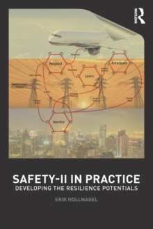 Safety-II in Practice : Developing the Resilience Potentials, Paperback Book
