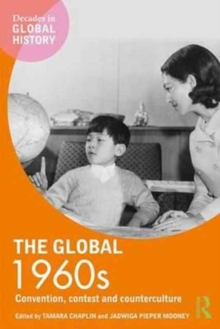The Global 1960s : Convention, contest and counterculture, Paperback / softback Book