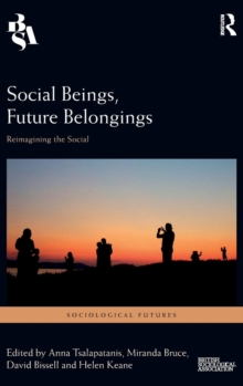 Social Beings, Future Belongings : Reimagining the Social, Hardback Book