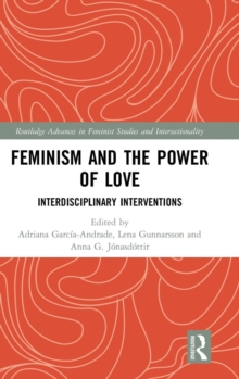 Feminism and the Power of Love : Interdisciplinary Interventions, Hardback Book