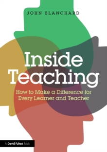 Inside Teaching : How to Make a Difference for Every Learner and Teacher, Paperback / softback Book