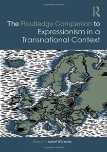 The Routledge Companion to Expressionism in a Transnational Context, Hardback Book