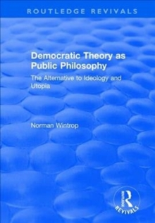 Democratic Theory as Public Philosophy : The Alternative to Ideology and Utopia, Paperback / softback Book