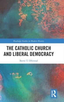 The Catholic Church and Liberal Democracy, Hardback Book