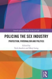 Policing the Sex Industry : Protection, Paternalism and Politics, Hardback Book