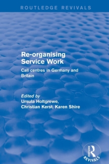 Revival: Re-organising Service Work: Call Centres in Germany and Britain (2002) : Call Centres in Germany and Britain, Paperback / softback Book