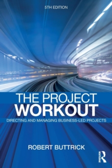 The Project Workout : The Ultimate Guide to Directing and Managing Business-Led Projects, Paperback Book