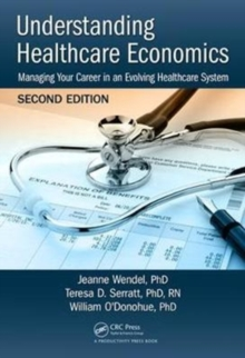 Understanding Healthcare Economics : Managing Your Career in an Evolving Healthcare System, Second Edition, Hardback Book