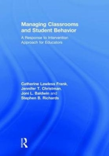 Managing Classrooms and Student Behavior : A Response to Intervention Approach for Educators, Hardback Book