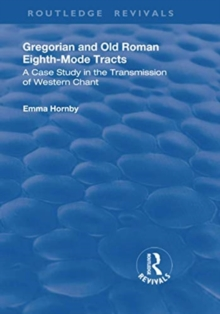 Gregorian and Old Roman Eighth-mode Tracts : A Case Study in the Transmission of Western Chant, Paperback / softback Book