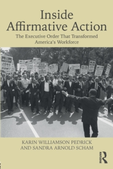 Inside Affirmative Action : The Executive Order That Transformed America's Workforce, Paperback / softback Book