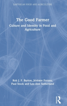 The Good Farmer : Culture and Identity in Food and Agriculture, Hardback Book