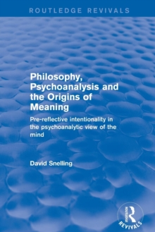 Revival: Philosophy, Psychoanalysis and the Origins of Meaning (2001) : Pre-Reflective Intentionality in the Psychoanalytic View of the Mind, Paperback / softback Book
