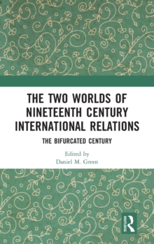 The Two Worlds of Nineteenth Century International Relations : The Bifurcated Century, Hardback Book