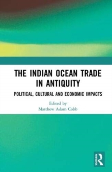 The Indian Ocean Trade in Antiquity : Political, Cultural and Economic Impacts, Hardback Book