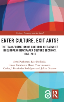 Enter Culture, Exit Arts? : The Transformation of Cultural Hierarchies in European Newspaper Culture Sections, 1960-2010, Hardback Book