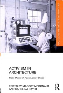 Activism in Architecture : Bright Dreams of Passive Energy Design, Hardback Book
