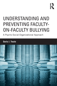 Understanding and Preventing Faculty-on-Faculty Bullying : A Psycho-Social-Organizational Approach, Paperback / softback Book