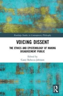 Voicing Dissent : The Ethics and Epistemology of Making Disagreement Public, Hardback Book