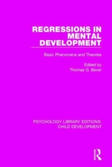 Regressions in Mental Development : Basic Phenomena and Theories, Hardback Book