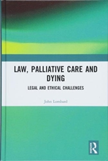 Law, Palliative Care and Dying : Legal and Ethical Challenges, Hardback Book
