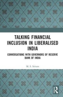 Talking Financial Inclusion in Liberalised India : Conversations with Governors of the Reserve Bank of India, Hardback Book
