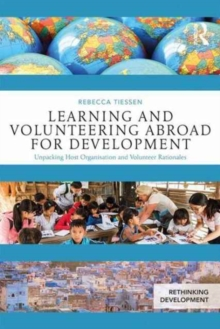 Learning and Volunteering Abroad for Development : Unpacking Host Organization and Volunteer Rationales, Paperback / softback Book