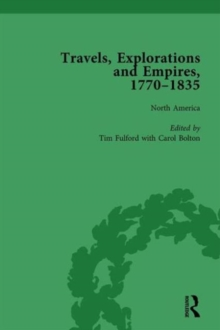 Travels, Explorations and Empires, 1770-1835, Part I Vol 1 : Travel Writings on North America, the Far East, North and South Poles and the Middle East, Hardback Book