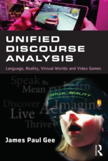 Unified Discourse Analysis : Language, Reality, Virtual Worlds and Video Games, Paperback / softback Book