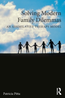Solving Modern Family Dilemmas : An Assimilative Therapy Model, Paperback / softback Book