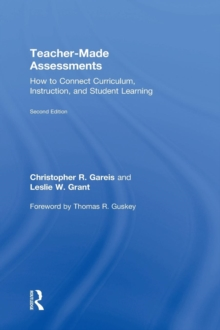 Teacher-Made Assessments : How to Connect Curriculum, Instruction, and Student Learning, Hardback Book