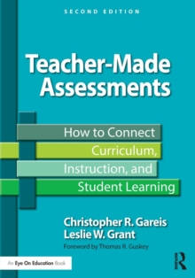 Teacher-Made Assessments : How to Connect Curriculum, Instruction, and Student Learning, Paperback / softback Book