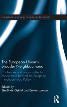 The European Union's Broader Neighbourhood : Challenges and opportunities for cooperation beyond   the European Neighbourhood Policy, Hardback Book