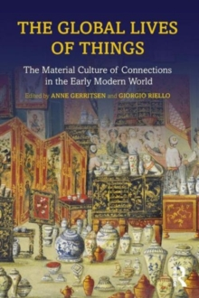 The Global Lives of Things : The Material Culture of Connections in the Early Modern World, Paperback / softback Book