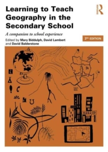 Learning to Teach Geography in the Secondary School : A companion to school experience, Paperback Book