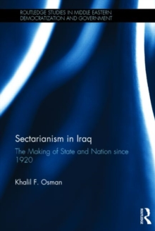 Sectarianism in Iraq : The Making of State and Nation Since 1920, Hardback Book