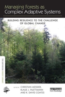 Managing Forests as Complex Adaptive Systems : Building Resilience to the Challenge of Global Change, Paperback / softback Book