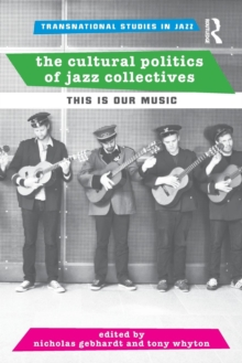 The Cultural Politics of Jazz Collectives : This Is Our Music, Paperback / softback Book